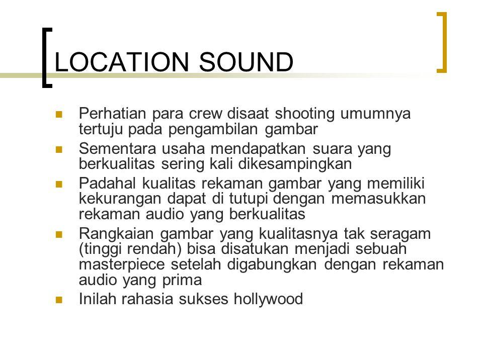 LOCATION SOUND Perhatian para crew disaat shooting umumnya tertuju pada pengambilan gambar.