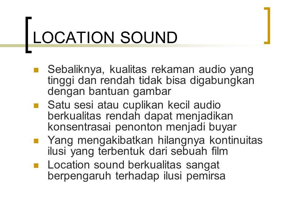 LOCATION SOUND Sebaliknya, kualitas rekaman audio yang tinggi dan rendah tidak bisa digabungkan dengan bantuan gambar.