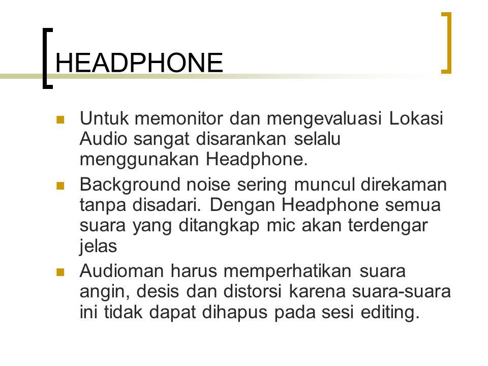 HEADPHONE Untuk memonitor dan mengevaluasi Lokasi Audio sangat disarankan selalu menggunakan Headphone.