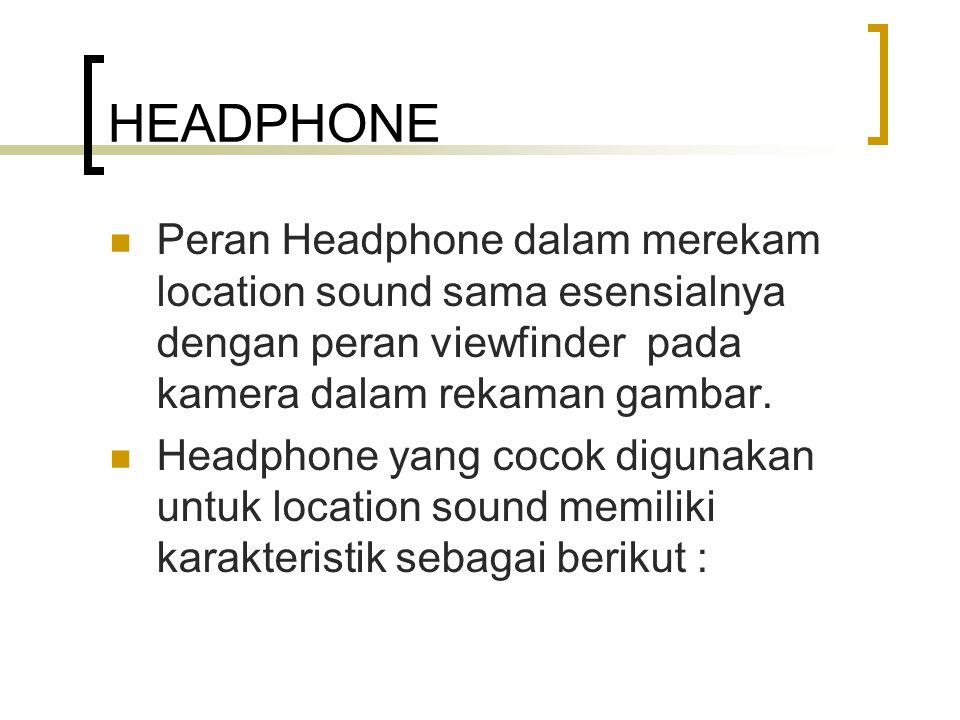 HEADPHONE Peran Headphone dalam merekam location sound sama esensialnya dengan peran viewfinder pada kamera dalam rekaman gambar.