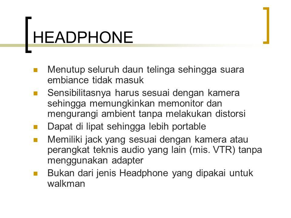 HEADPHONE Menutup seluruh daun telinga sehingga suara embiance tidak masuk.