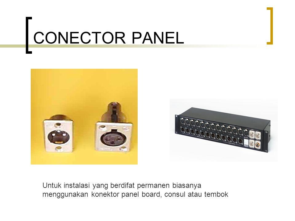 CONECTOR PANEL Untuk instalasi yang berdifat permanen biasanya menggunakan konektor panel board, consul atau tembok.