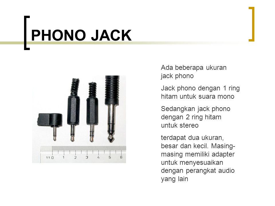 PHONO JACK Ada beberapa ukuran jack phono