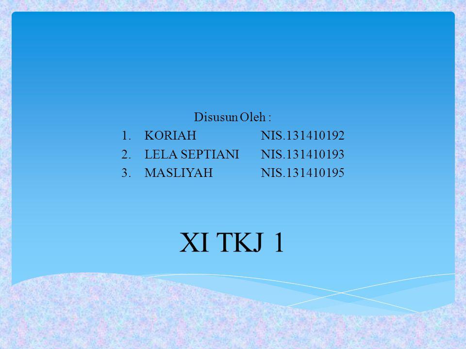 XI TKJ 1 Disusun Oleh : KORIAH NIS.131410192