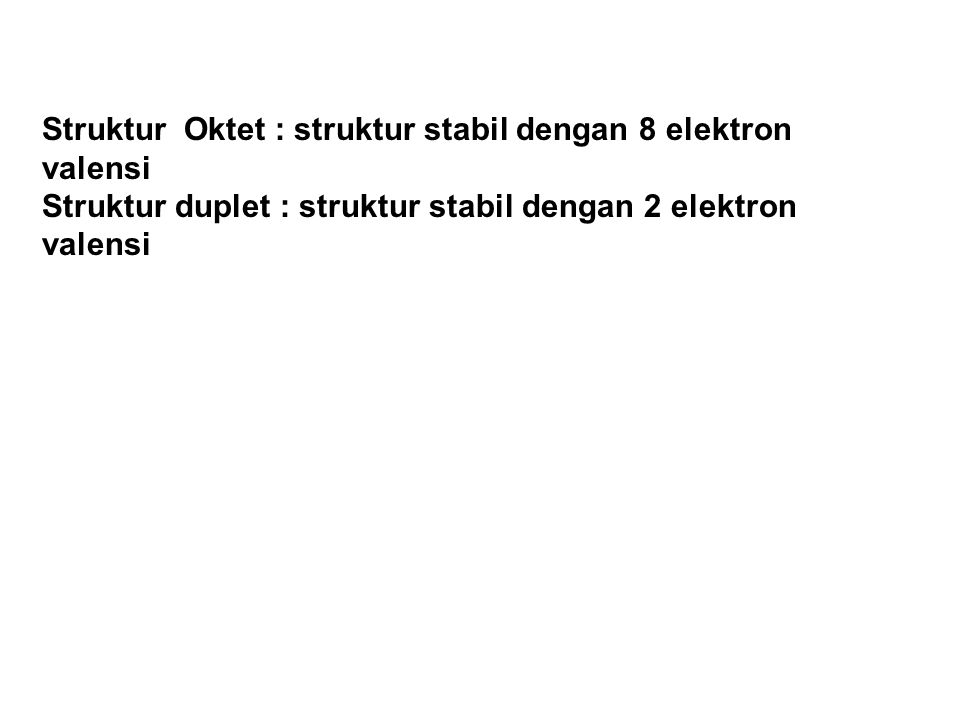 Struktur Oktet : struktur stabil dengan 8 elektron valensi