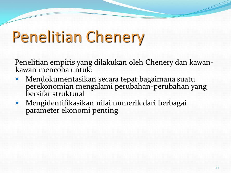 Penelitian Chenery Penelitian empiris yang dilakukan oleh Chenery dan kawan-kawan mencoba untuk: