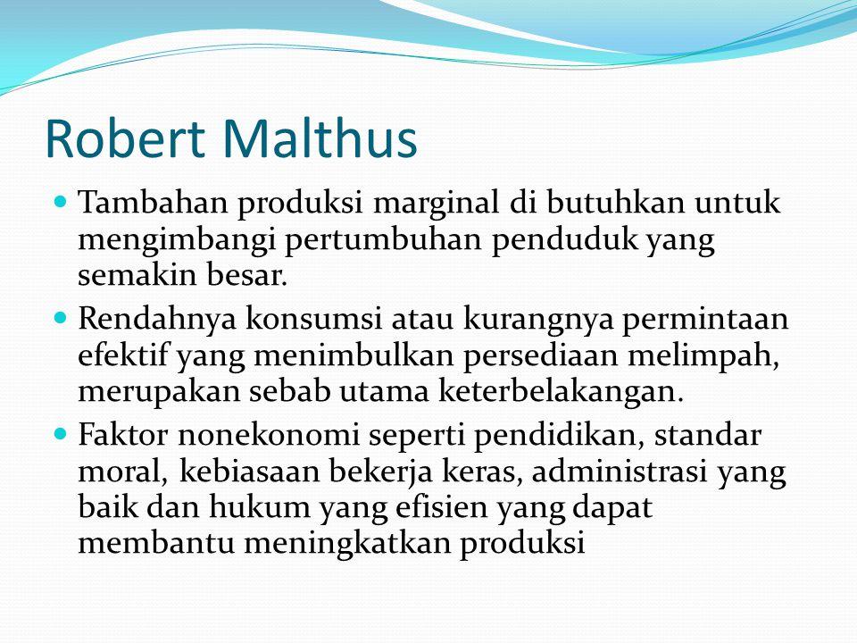 Robert Malthus Tambahan produksi marginal di butuhkan untuk mengimbangi pertumbuhan penduduk yang semakin besar.