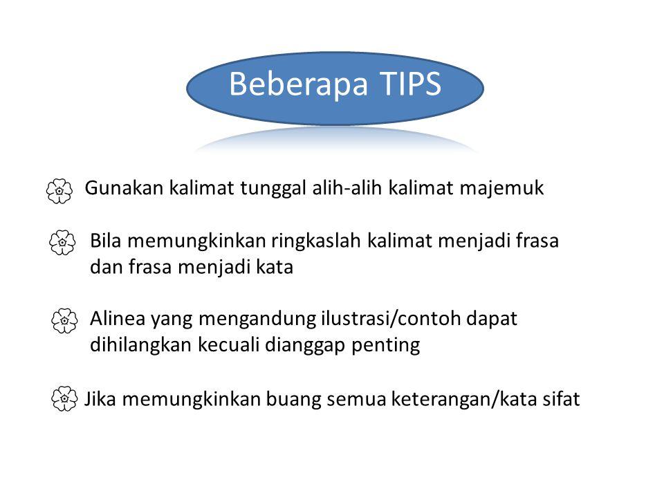 Beberapa TIPS  Gunakan kalimat tunggal alih-alih kalimat majemuk.  Bila memungkinkan ringkaslah kalimat menjadi frasa dan frasa menjadi kata.