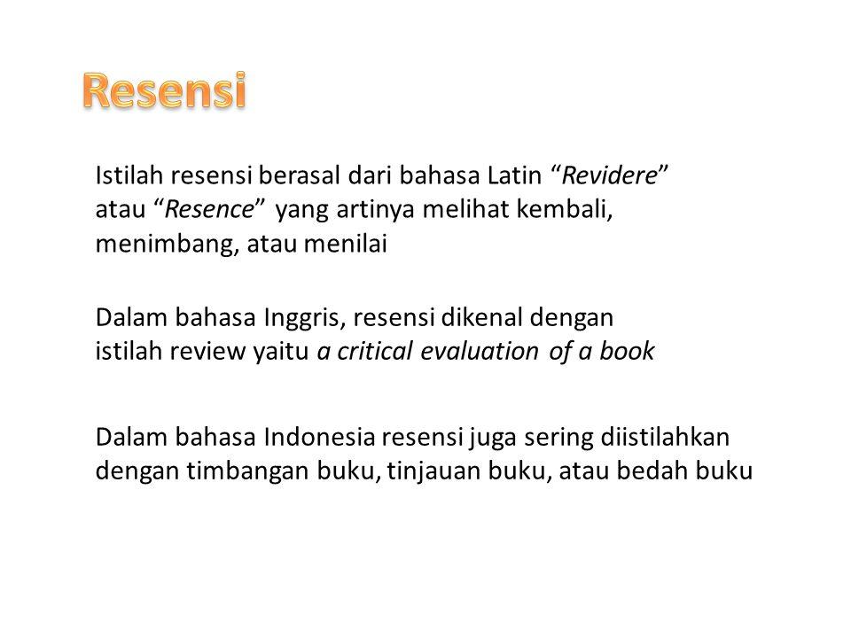 Resensi Istilah resensi berasal dari bahasa Latin Revidere atau Resence yang artinya melihat kembali, menimbang, atau menilai.