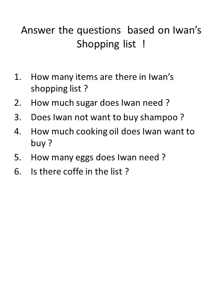 Answer the questions based on Iwan's Shopping list !
