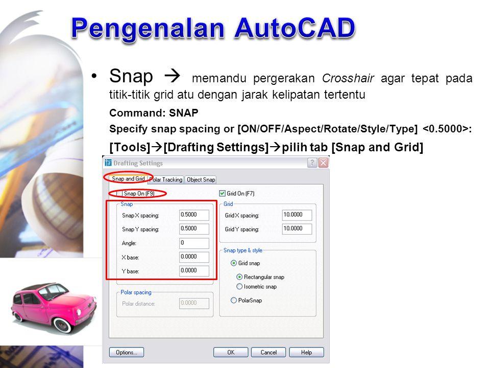 Pengenalan AutoCAD Snap  memandu pergerakan Crosshair agar tepat pada titik-titik grid atu dengan jarak kelipatan tertentu.