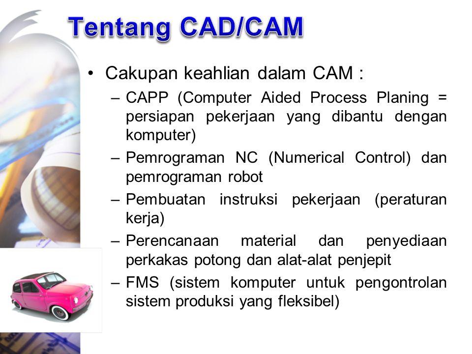 Tentang CAD/CAM Cakupan keahlian dalam CAM :