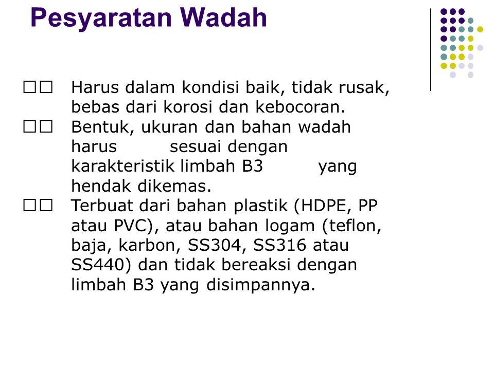 Pesyaratan Wadah  Harus dalam kondisi baik, tidak rusak, bebas dari korosi dan kebocoran.