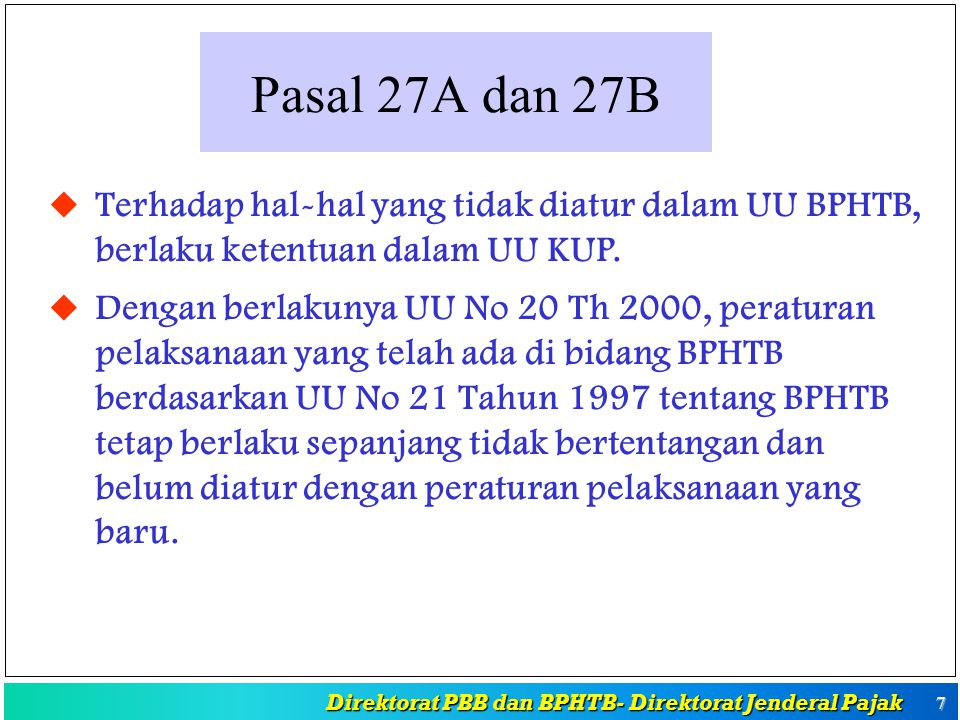 Pasal 27A dan 27B Terhadap hal-hal yang tidak diatur dalam UU BPHTB, berlaku ketentuan dalam UU KUP.