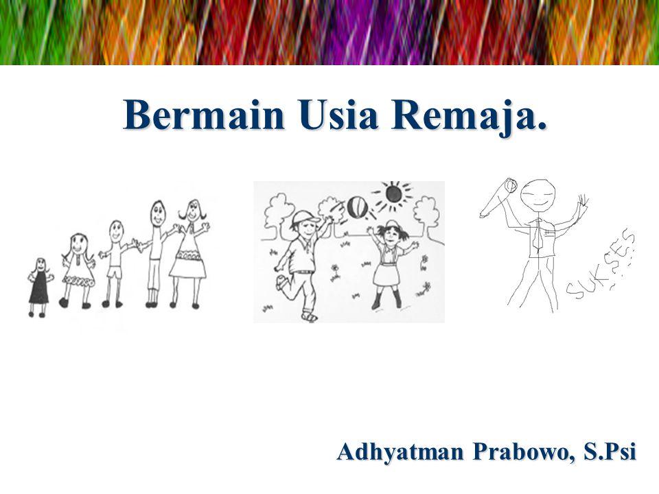 Bermain Usia Remaja. Adhyatman Prabowo, S.Psi