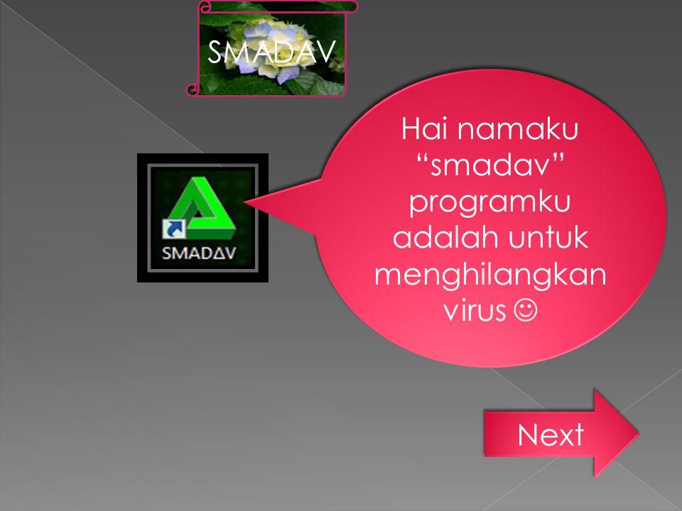 Hai namaku smadav programku adalah untuk menghilangkan virus 