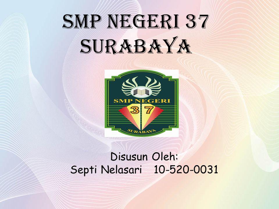 SMP NEGERI 37 SURABAYA Disusun Oleh: Septi Nelasari 10-520-0031
