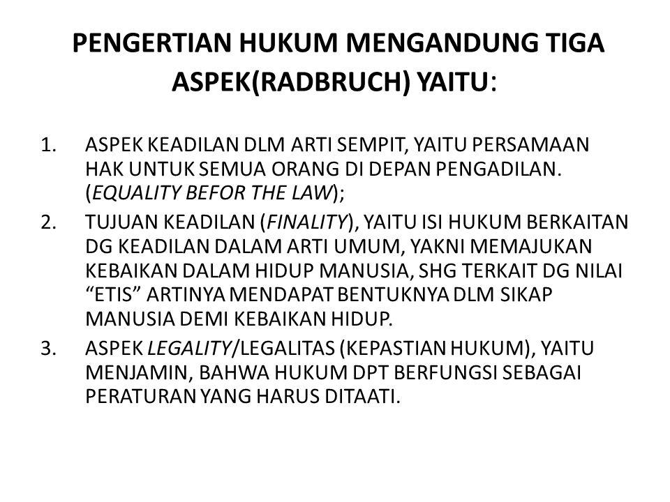 PENGERTIAN HUKUM MENGANDUNG TIGA ASPEK(RADBRUCH) YAITU: