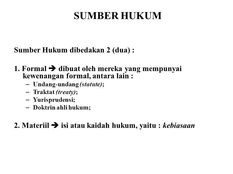 SUMBER HUKUM Sumber Hukum dibedakan 2 (dua) :
