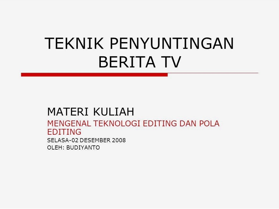 TEKNIK PENYUNTINGAN BERITA TV