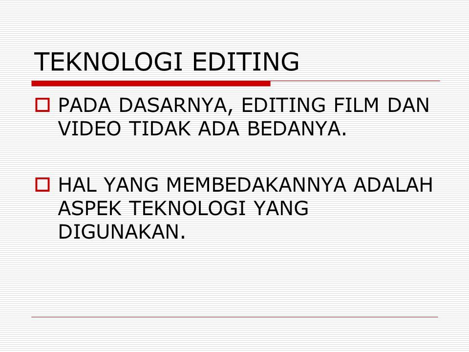 TEKNOLOGI EDITING PADA DASARNYA, EDITING FILM DAN VIDEO TIDAK ADA BEDANYA.
