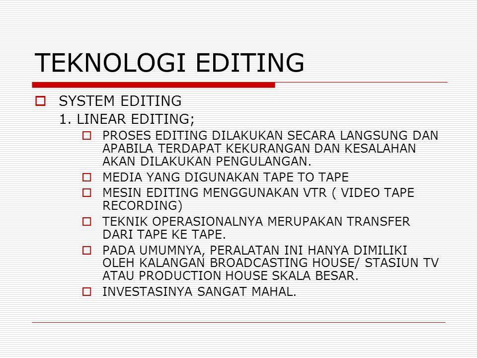 TEKNOLOGI EDITING SYSTEM EDITING 1. LINEAR EDITING;
