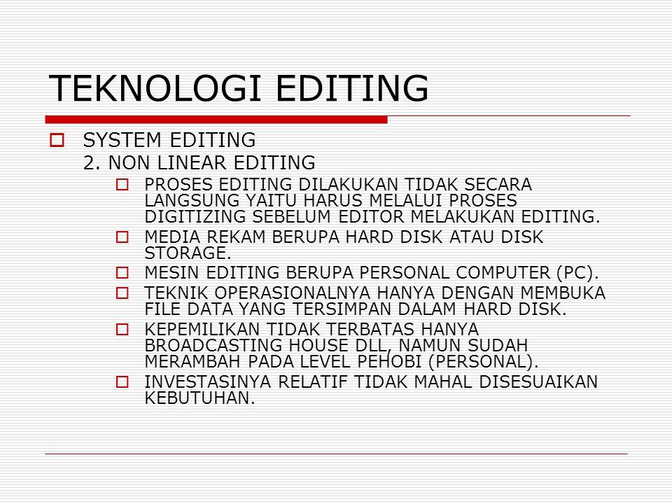 TEKNOLOGI EDITING SYSTEM EDITING 2. NON LINEAR EDITING