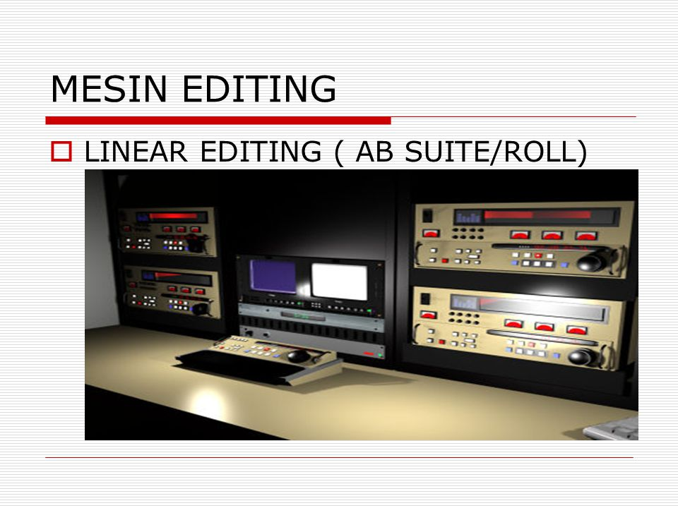MESIN EDITING LINEAR EDITING ( AB SUITE/ROLL)