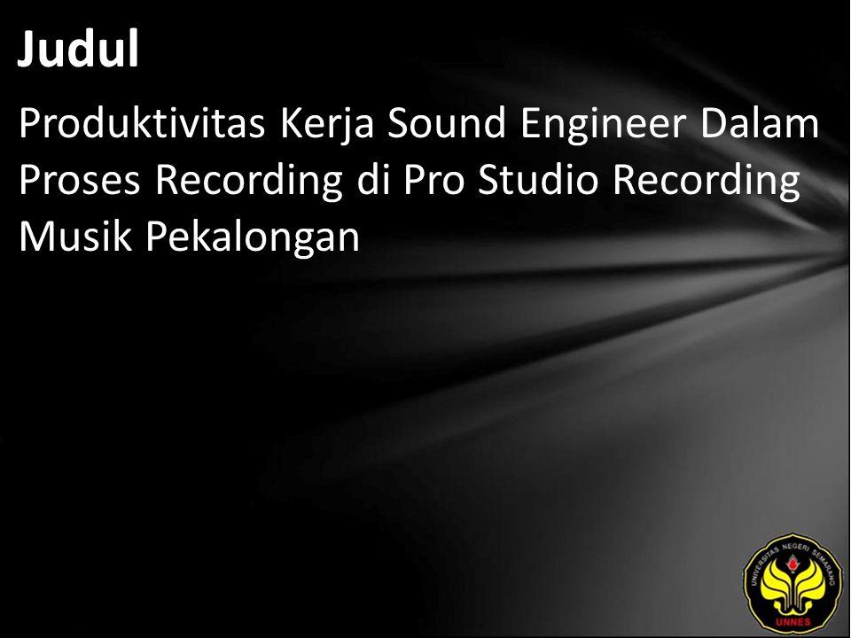 Judul Produktivitas Kerja Sound Engineer Dalam Proses Recording di Pro Studio Recording Musik Pekalongan.
