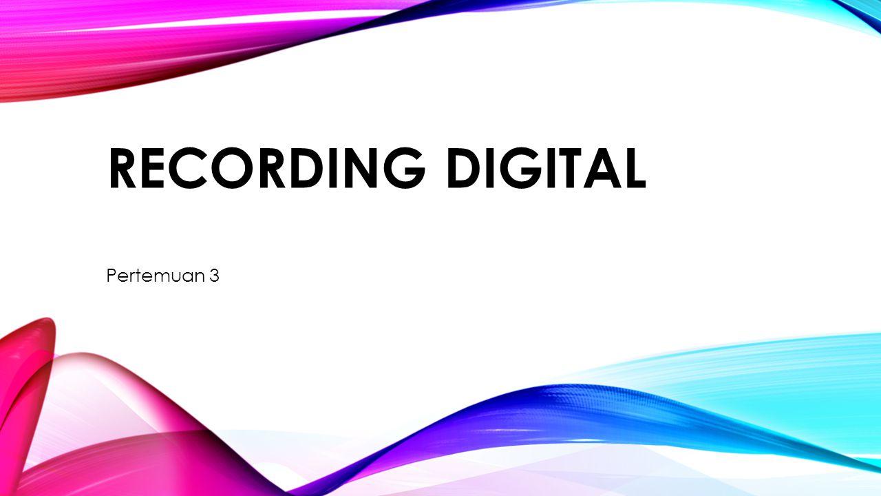 RECORDING DIGITAL Pertemuan 3