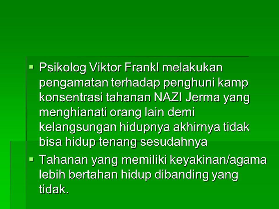 Psikolog Viktor Frankl melakukan pengamatan terhadap penghuni kamp konsentrasi tahanan NAZI Jerma yang menghianati orang lain demi kelangsungan hidupnya akhirnya tidak bisa hidup tenang sesudahnya
