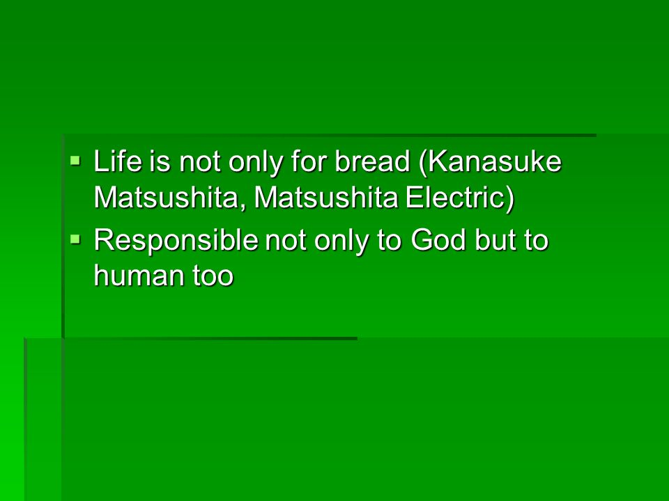 Life is not only for bread (Kanasuke Matsushita, Matsushita Electric)