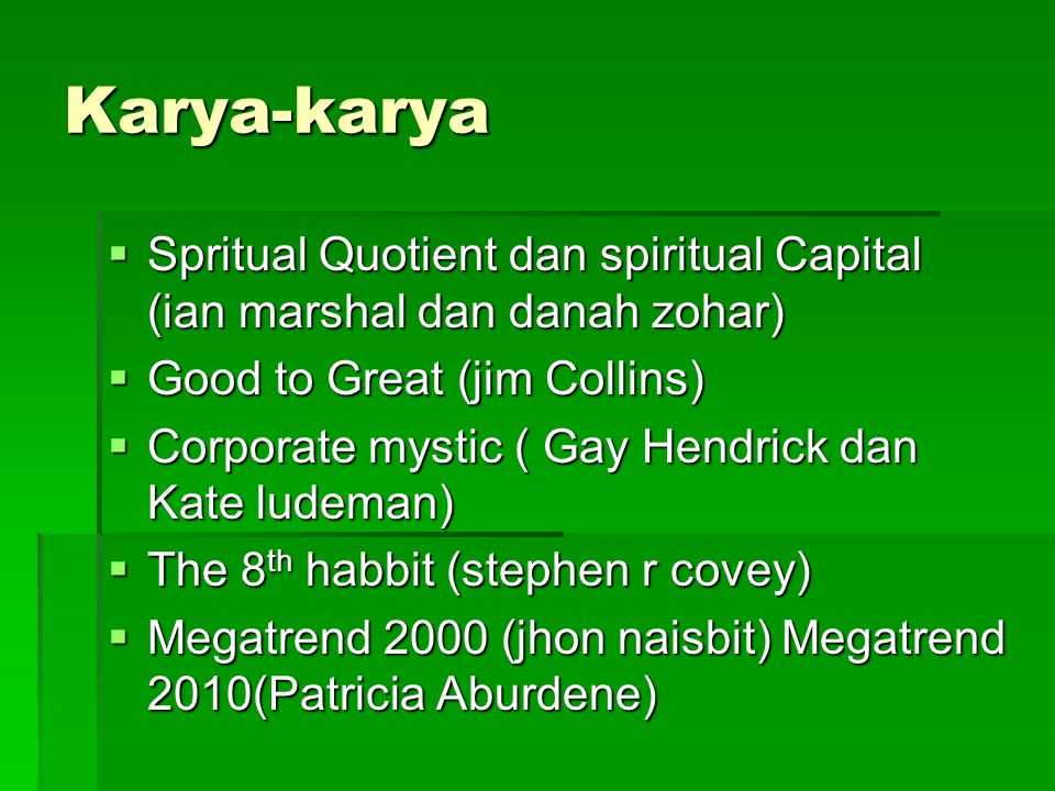 Karya-karya Spritual Quotient dan spiritual Capital (ian marshal dan danah zohar) Good to Great (jim Collins)