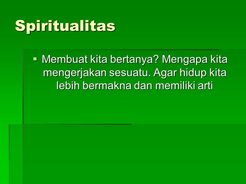 Spiritualitas Membuat kita bertanya. Mengapa kita mengerjakan sesuatu.