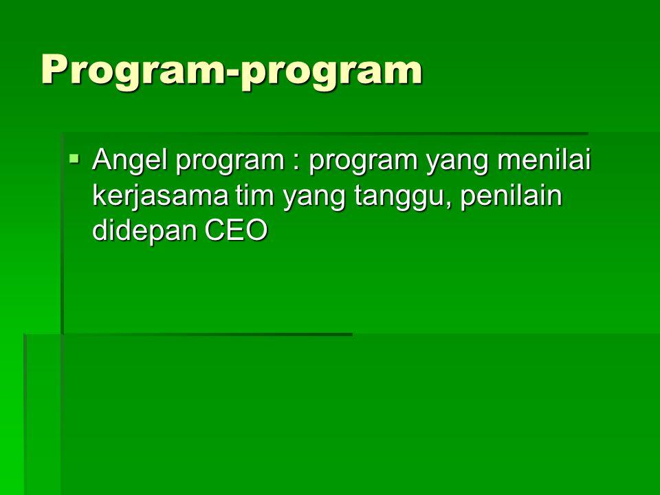 Program-program Angel program : program yang menilai kerjasama tim yang tanggu, penilain didepan CEO.