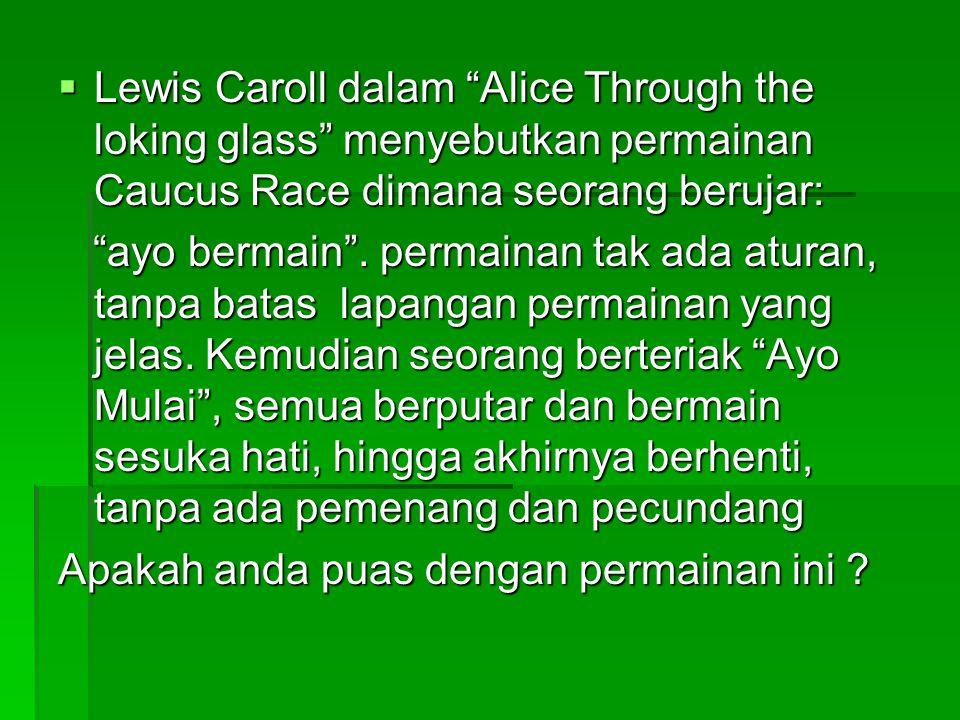 Lewis Caroll dalam Alice Through the loking glass menyebutkan permainan Caucus Race dimana seorang berujar: