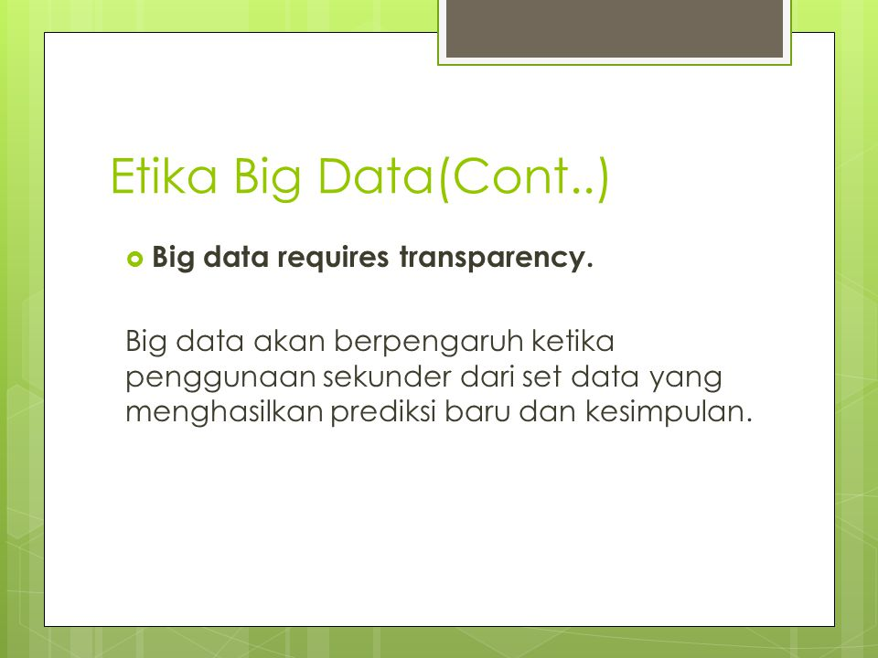 Etika Big Data(Cont..) Big data requires transparency.