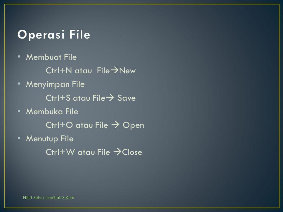 Operasi File Membuat File Ctrl+N atau FileNew Menyimpan File