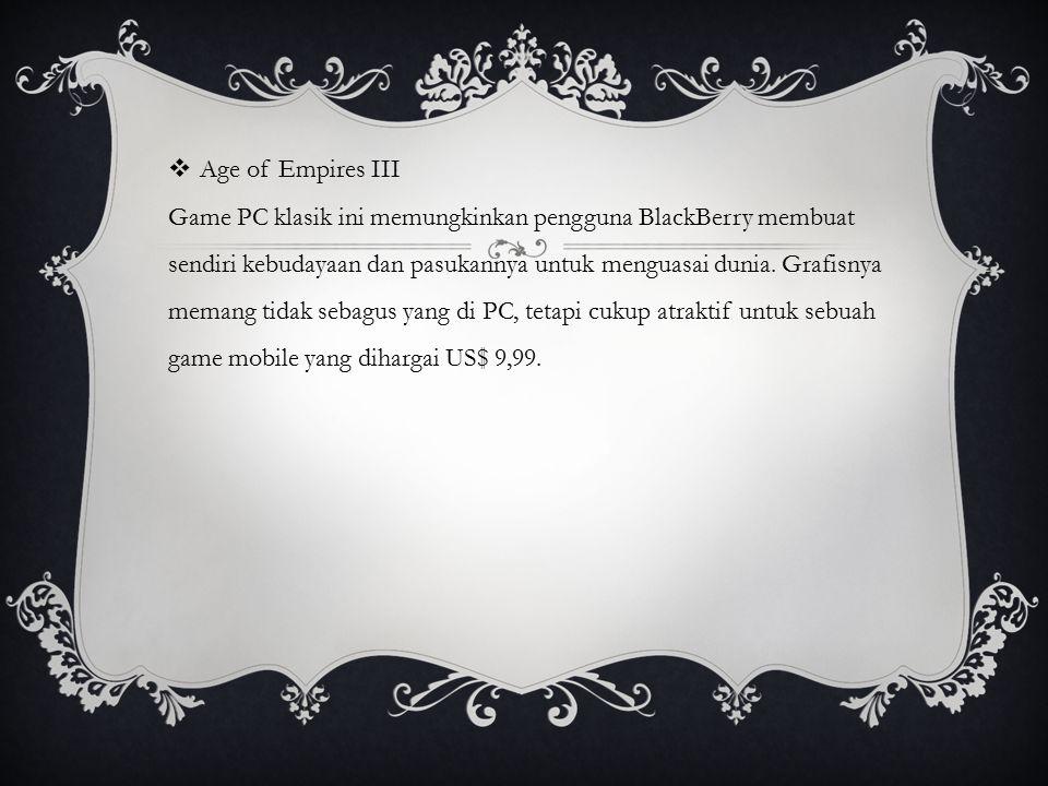 Age of Empires III Game PC klasik ini memungkinkan pengguna BlackBerry membuat sendiri kebudayaan dan pasukannya untuk menguasai dunia.
