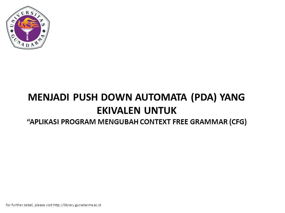MENJADI PUSH DOWN AUTOMATA (PDA) YANG EKIVALEN UNTUK APLIKASI PROGRAM MENGUBAH CONTEXT FREE GRAMMAR (CFG)