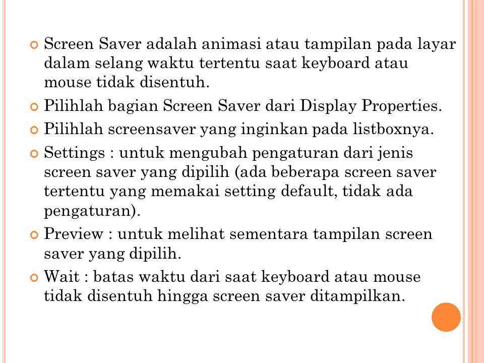 Screen Saver adalah animasi atau tampilan pada layar dalam selang waktu tertentu saat keyboard atau mouse tidak disentuh.