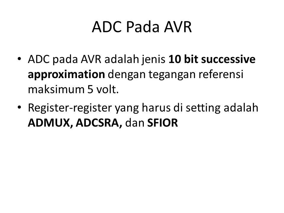 ADC Pada AVR ADC pada AVR adalah jenis 10 bit successive approximation dengan tegangan referensi maksimum 5 volt.