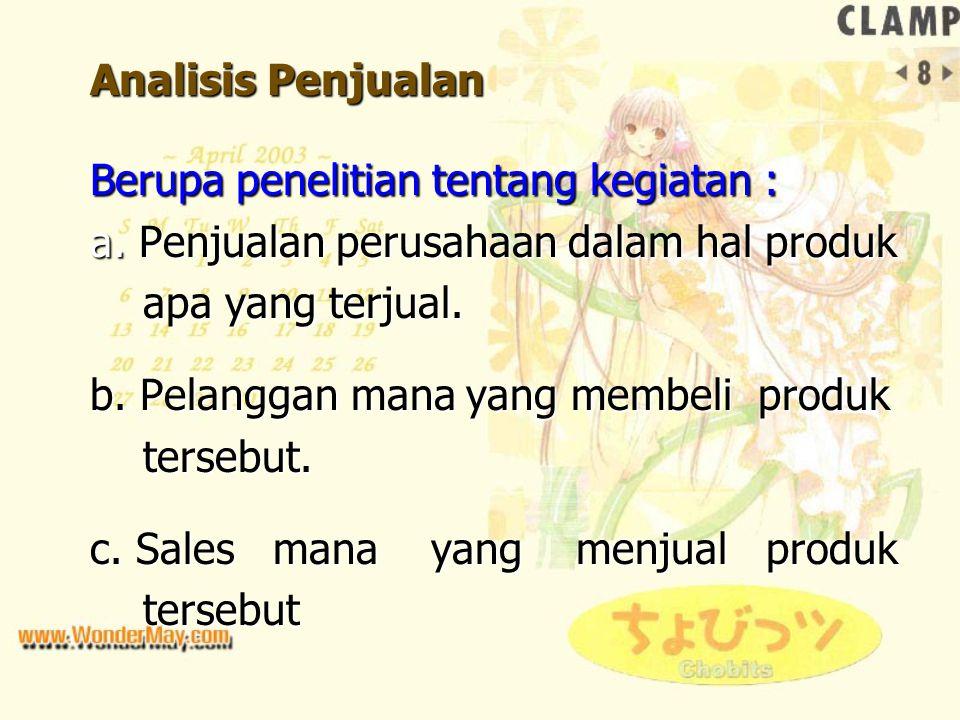Analisis Penjualan Berupa penelitian tentang kegiatan : a. Penjualan perusahaan dalam hal produk. apa yang terjual.