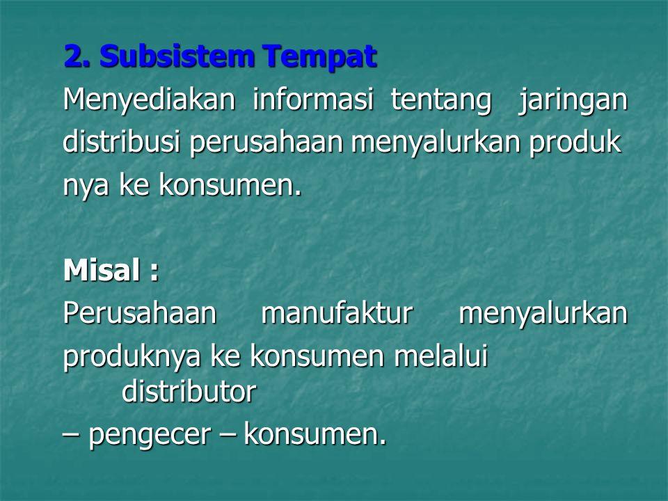 2. Subsistem Tempat Menyediakan informasi tentang jaringan. distribusi perusahaan menyalurkan produk.