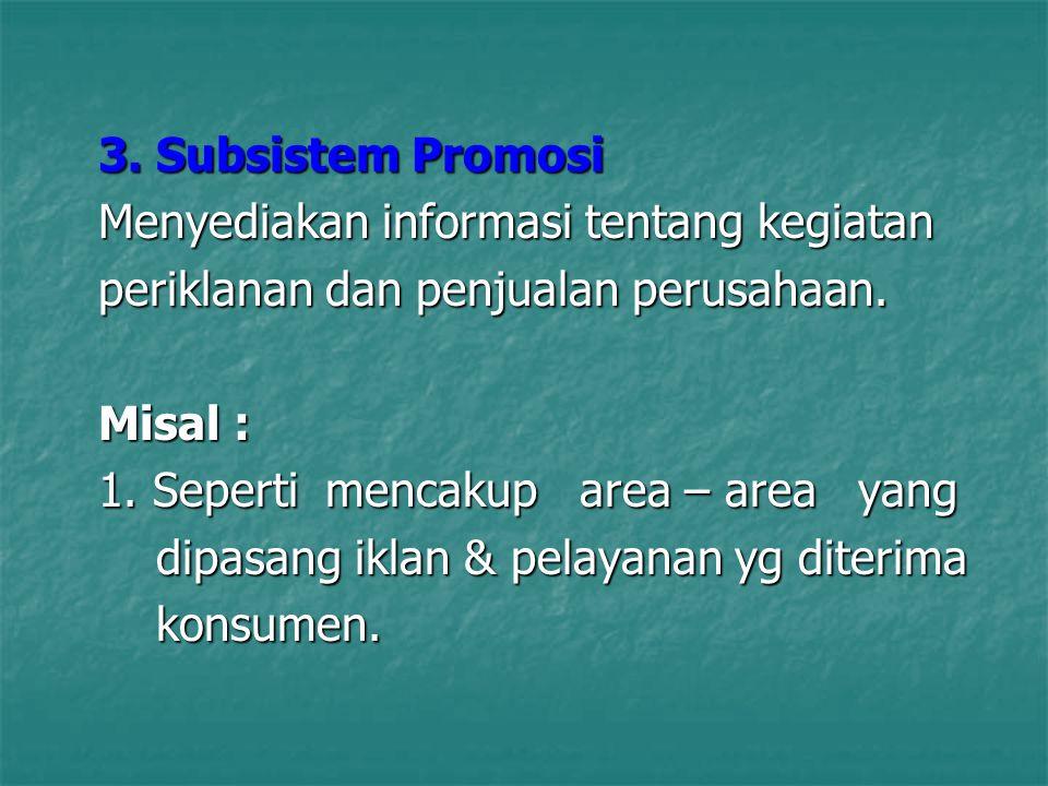 3. Subsistem Promosi Menyediakan informasi tentang kegiatan. periklanan dan penjualan perusahaan. Misal :