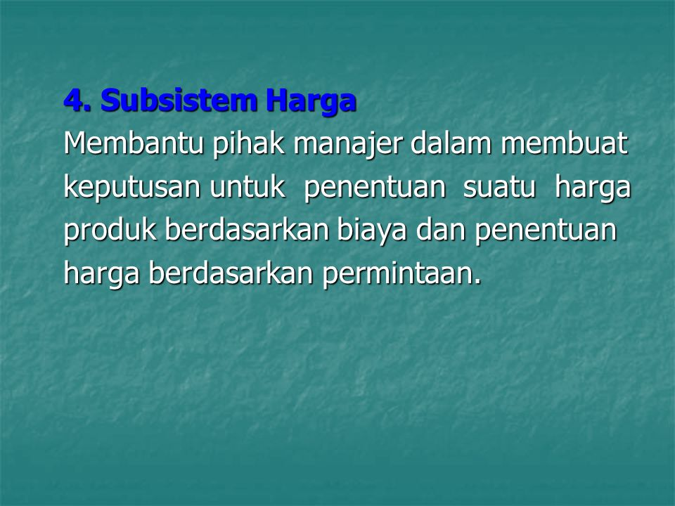 4. Subsistem Harga Membantu pihak manajer dalam membuat. keputusan untuk penentuan suatu harga.