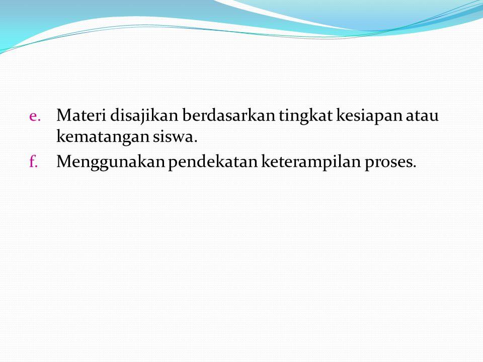 Materi disajikan berdasarkan tingkat kesiapan atau kematangan siswa.