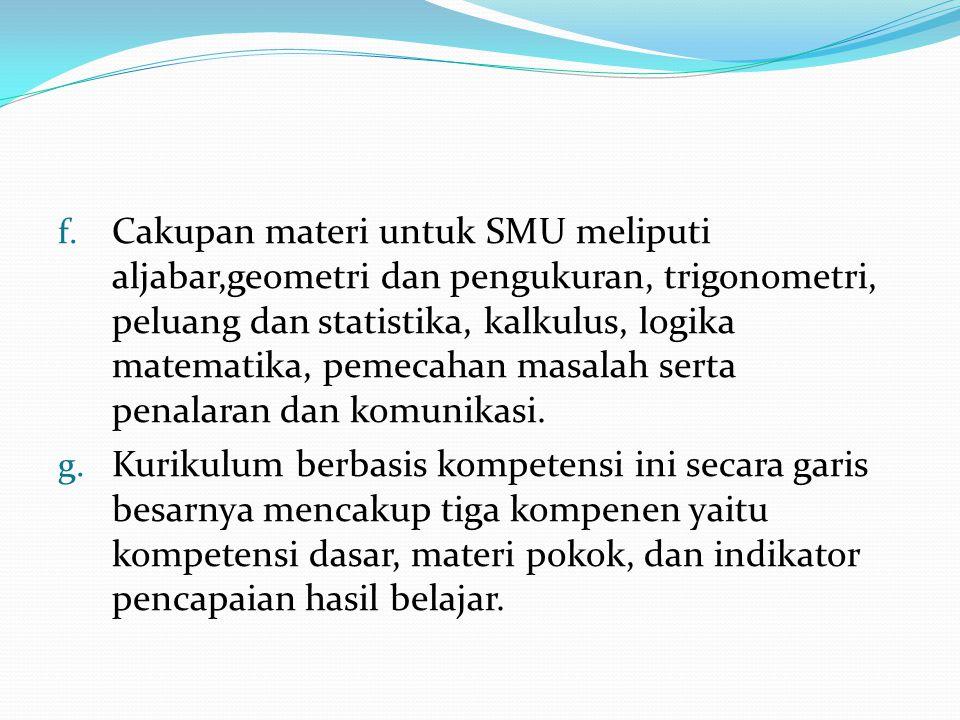 Cakupan materi untuk SMU meliputi aljabar,geometri dan pengukuran, trigonometri, peluang dan statistika, kalkulus, logika matematika, pemecahan masalah serta penalaran dan komunikasi.