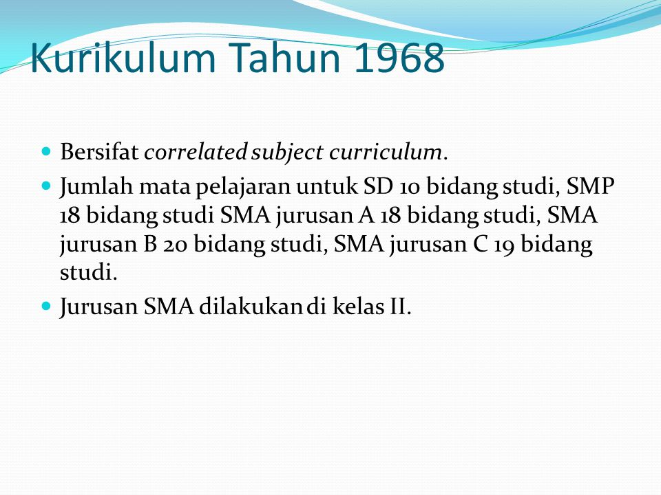 Kurikulum Tahun 1968 Bersifat correlated subject curriculum.