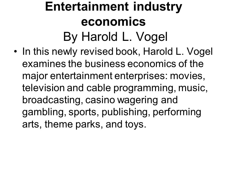 Entertainment industry economics By Harold L. Vogel
